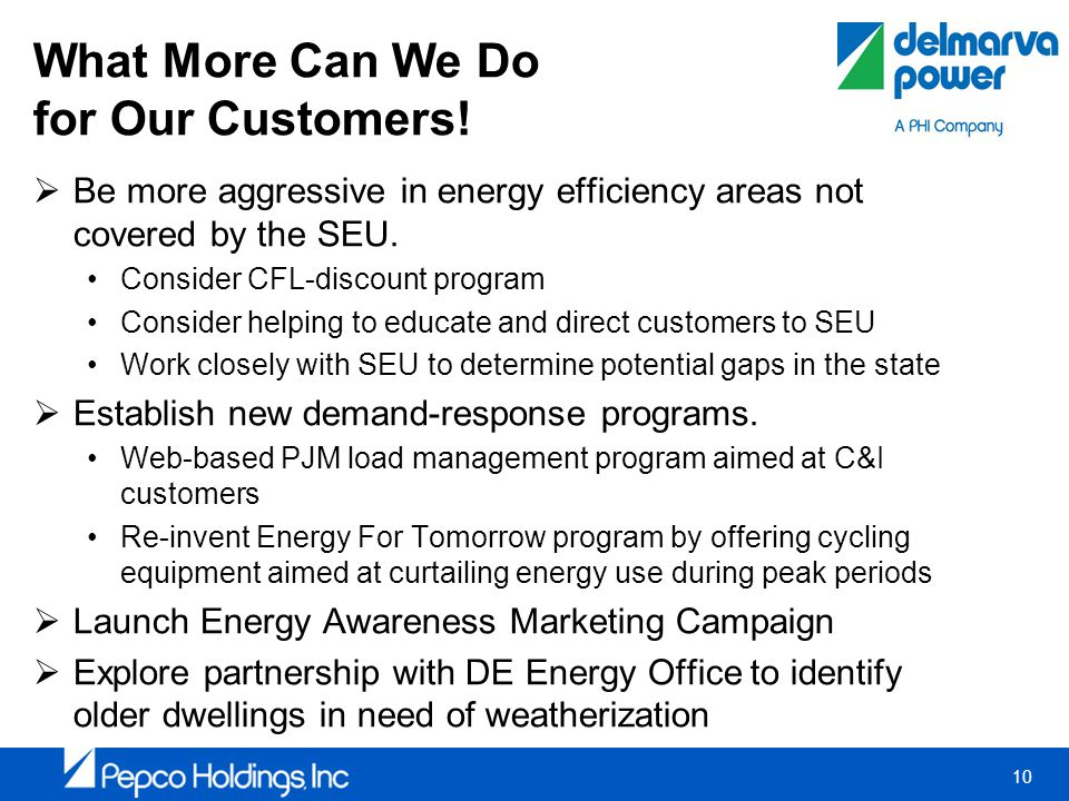 10 What More Can We Do for Our Customers! Be more aggressive in energy efficiency areas not covered by the SEU. Consider CFL-discount program Consider