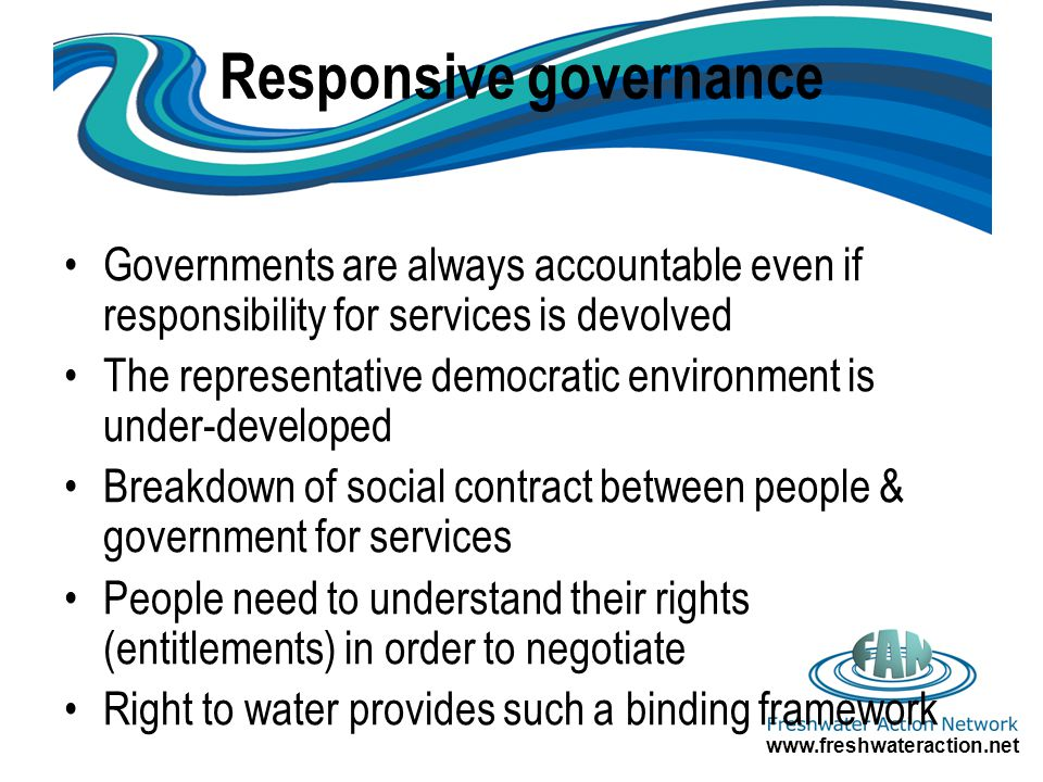 Responsive governance Governments are always accountable even if responsibility for services is devolved The representative democratic environment is