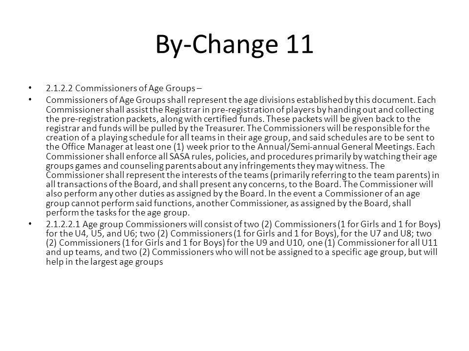 By-Change 11 2.1.2.2 Commissioners of Age Groups – Commissioners of Age Groups shall represent the age divisions established by this document. Each Co