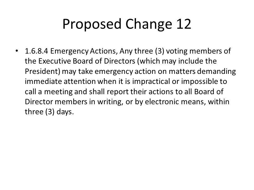 Proposed Change 12 1.6.8.4 Emergency Actions, Any three (3) voting members of the Executive Board of Directors (which may include the President) may t