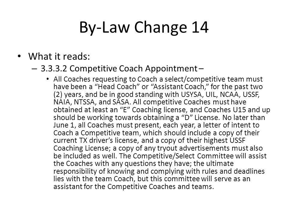 By-Law Change 14 What it reads: – 3.3.3.2 Competitive Coach Appointment – All Coaches requesting to Coach a select/competitive team must have been a H
