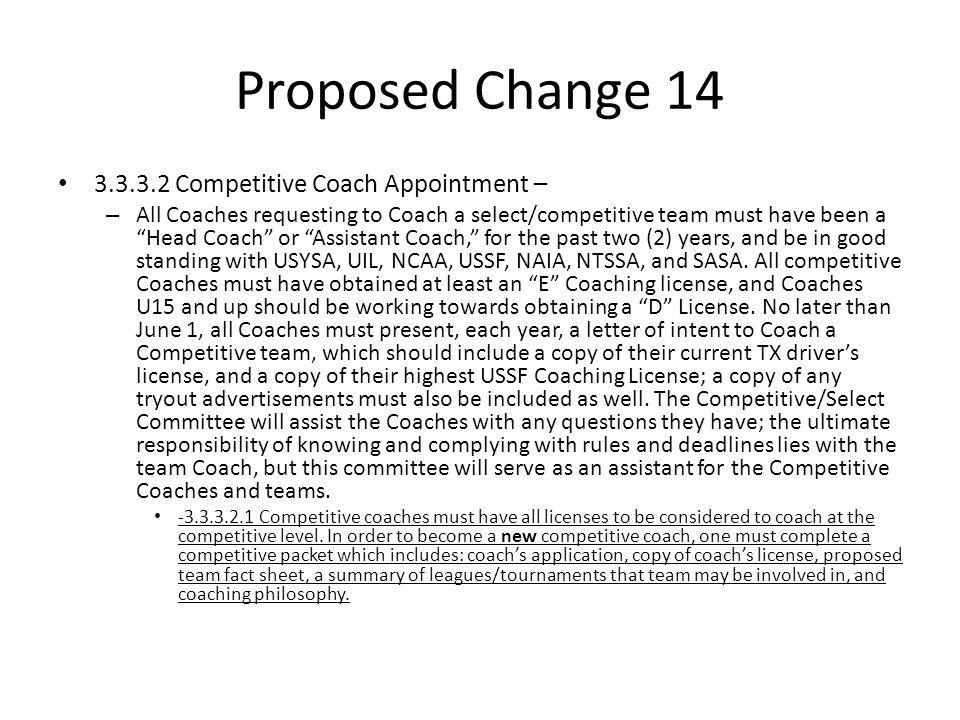 Proposed Change 14 3.3.3.2 Competitive Coach Appointment – – All Coaches requesting to Coach a select/competitive team must have been a Head Coach or