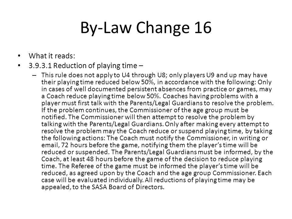 By-Law Change 16 What it reads: 3.9.3.1 Reduction of playing time – – This rule does not apply to U4 through U8; only players U9 and up may have their