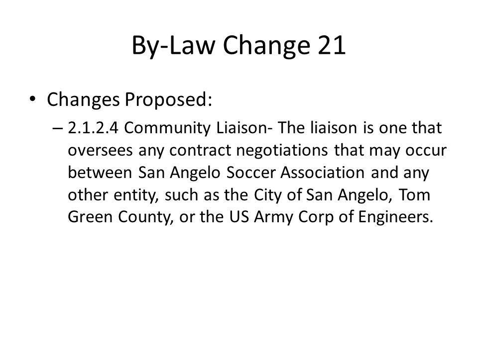 By-Law Change 21 Changes Proposed: – 2.1.2.4 Community Liaison- The liaison is one that oversees any contract negotiations that may occur between San