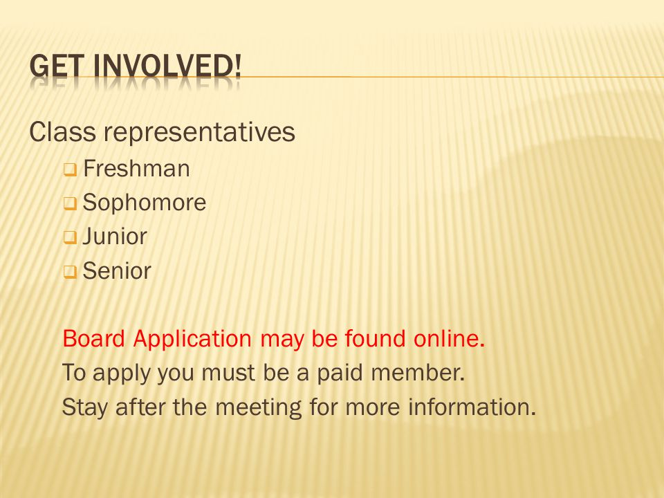 Class representatives Freshman Sophomore Junior Senior Board Application may be found online.