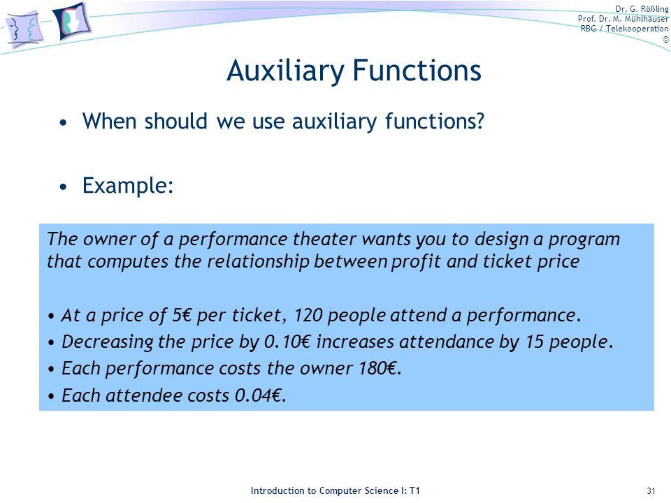 Dr. G. Rößling Prof. Dr. M. Mühlhäuser RBG / Telekooperation © Introduction to Computer Science I: T1 Auxiliary Functions When should we use auxiliary