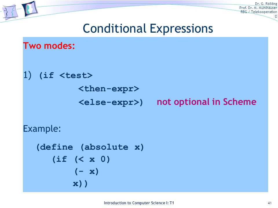Dr. G. Rößling Prof. Dr. M. Mühlhäuser RBG / Telekooperation © Introduction to Computer Science I: T1 Conditional Expressions Two modes: 1) (if ) not