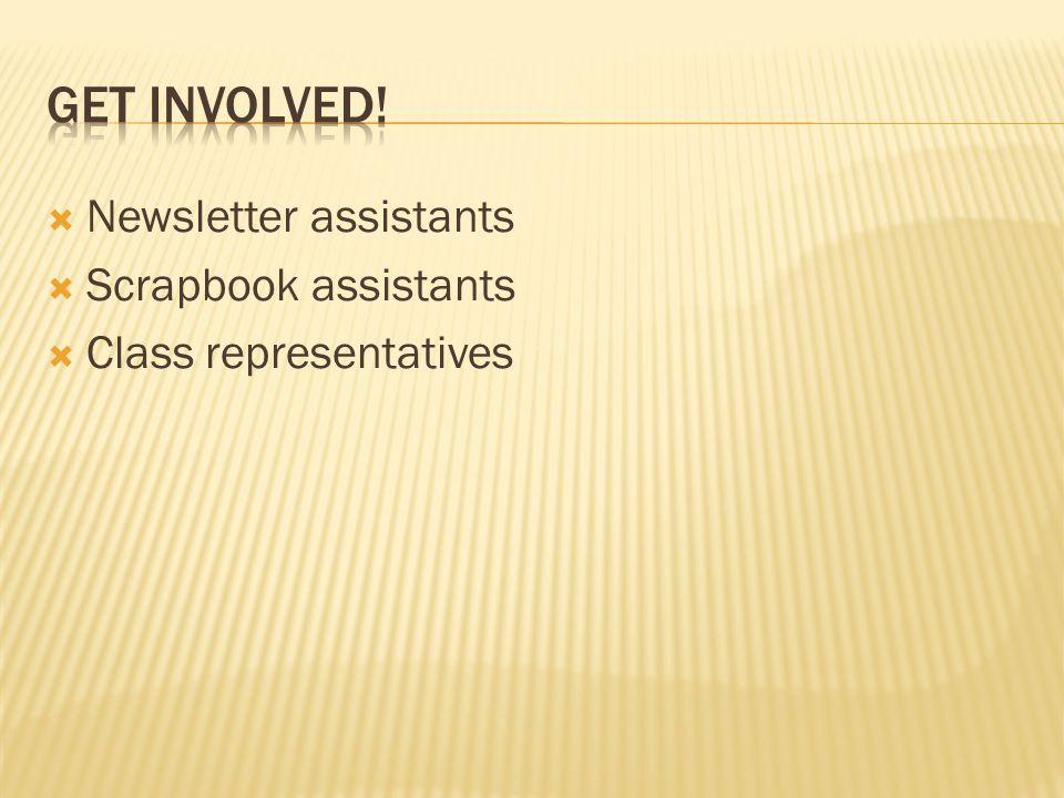 Newsletter assistants Scrapbook assistants Class representatives
