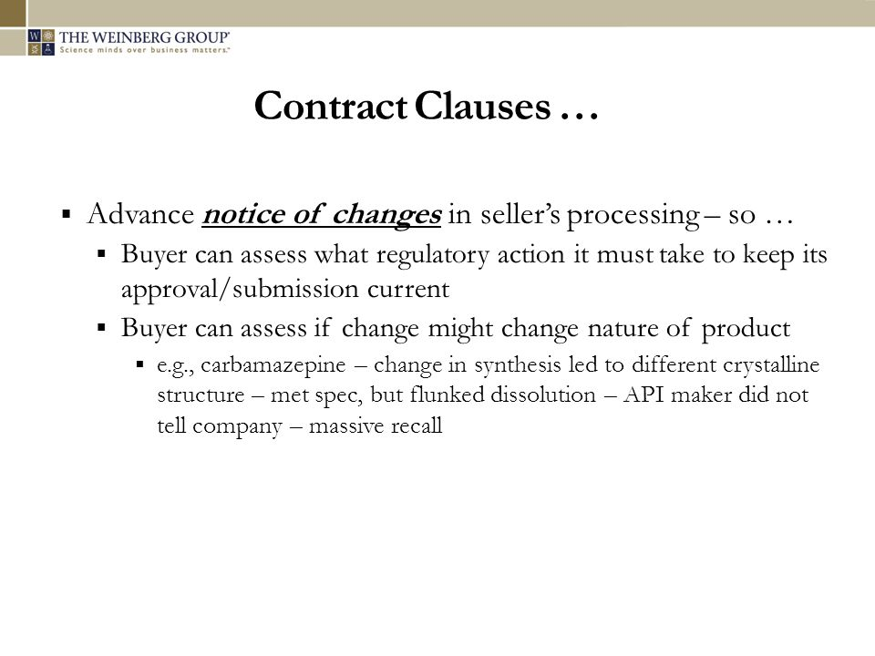 Contract Clauses … Advance notice of changes in sellers processing – so … Buyer can assess what regulatory action it must take to keep its approval/su