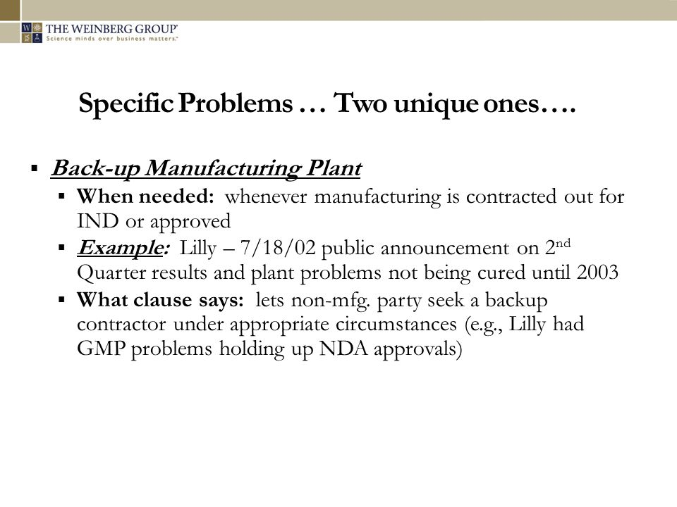 Specific Problems … Two unique ones…. Back-up Manufacturing Plant When needed: whenever manufacturing is contracted out for IND or approved Example: L