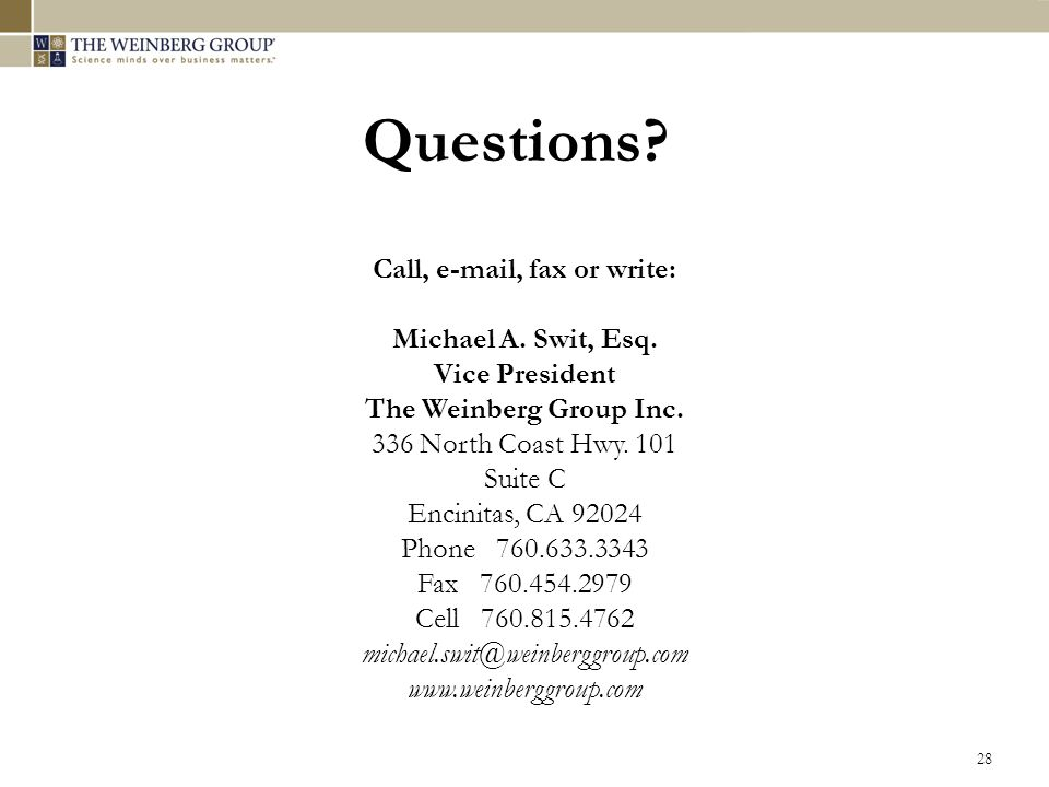 28 Call, e-mail, fax or write: Michael A. Swit, Esq. Vice President The Weinberg Group Inc. 336 North Coast Hwy. 101 Suite C Encinitas, CA 92024 Phone