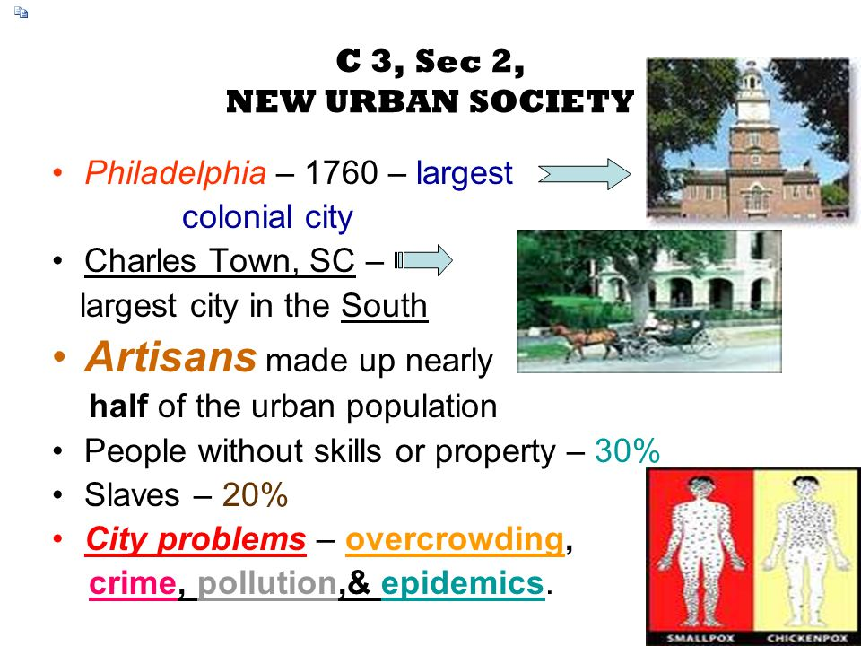 C 3, Sec 2, NEW URBAN SOCIETY Philadelphia – 1760 – largest colonial city Charles Town, SC – largest city in the South Artisans made up nearly half of