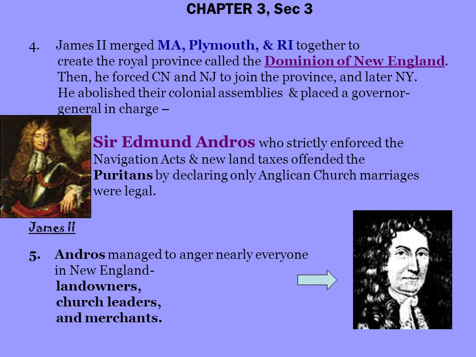 CHAPTER 3, Sec 3 4. James II merged MA, Plymouth, & RI together to create the royal province called the Dominion of New England. Then, he forced CN an