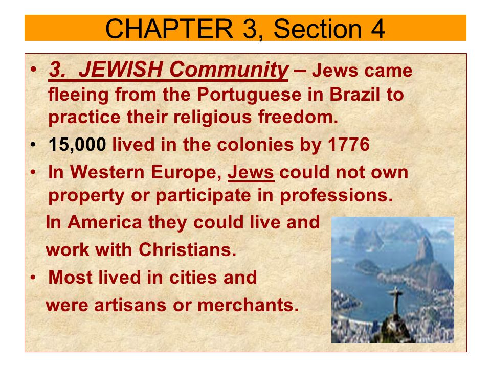 3. JEWISH Community – Jews came fleeing from the Portuguese in Brazil to practice their religious freedom. 15,000 lived in the colonies by 1776 In Wes