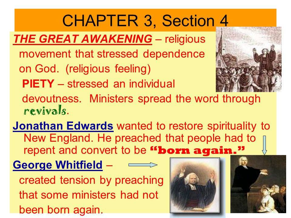 THE GREAT AWAKENING – religious movement that stressed dependence on God. (religious feeling) PIETY – stressed an individual devoutness. Ministers spr