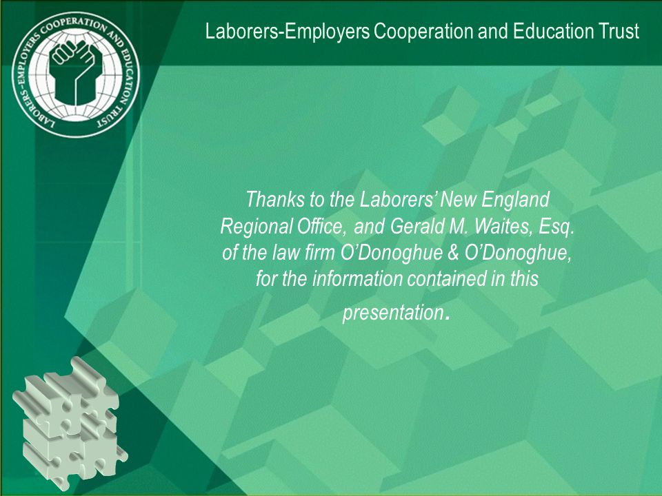 Thanks to the Laborers New England Regional Office, and Gerald M.