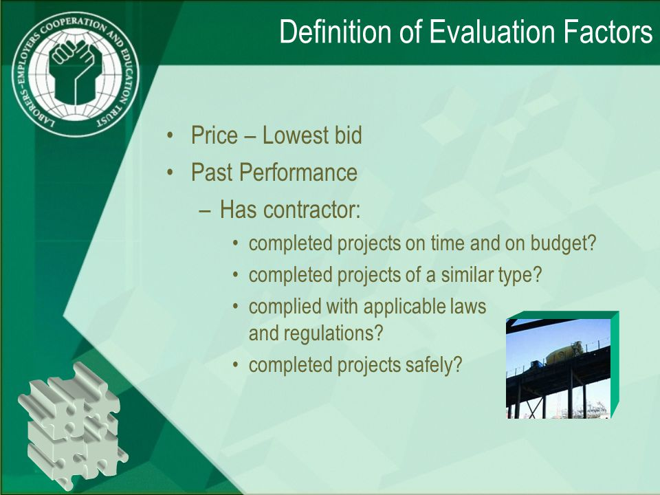 Definition of Evaluation Factors Price – Lowest bid Past Performance –Has contractor: completed projects on time and on budget.