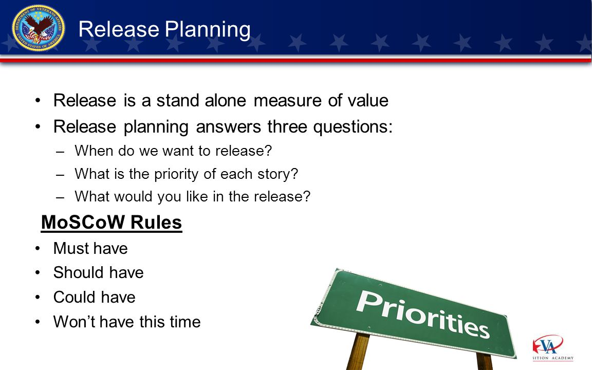 Release is a stand alone measure of value Release planning answers three questions: –When do we want to release? –What is the priority of each story?
