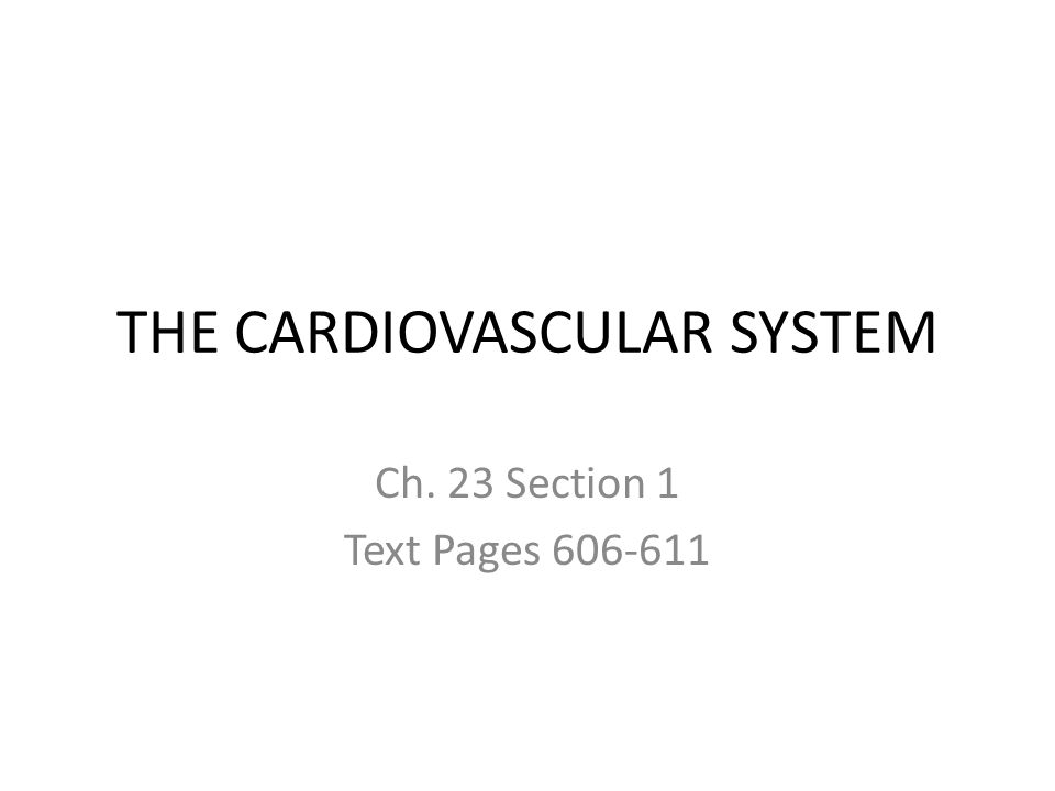 THE CARDIOVASCULAR SYSTEM Ch. 23 Section 1 Text Pages 606-611
