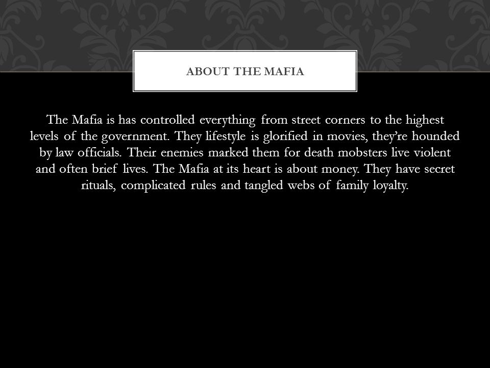 The Mafia is has controlled everything from street corners to the highest levels of the government.