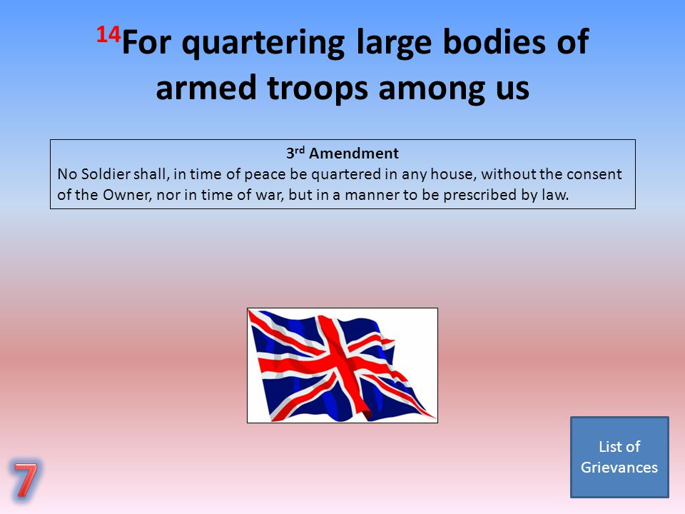 14 For quartering large bodies of armed troops among us 3 rd Amendment No Soldier shall, in time of peace be quartered in any house, without the conse