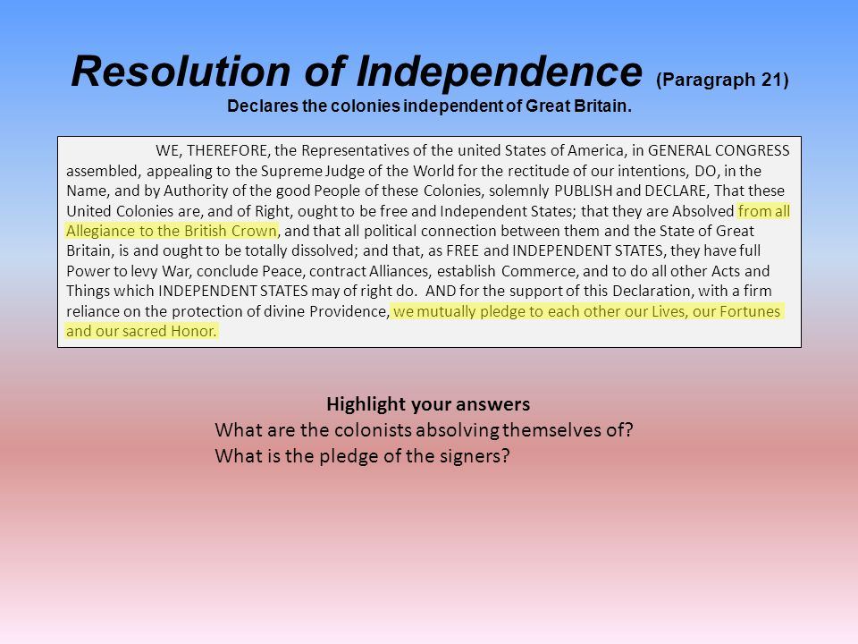Resolution of Independence (Paragraph 21) Declares the colonies independent of Great Britain. WE, THEREFORE, the Representatives of the united States