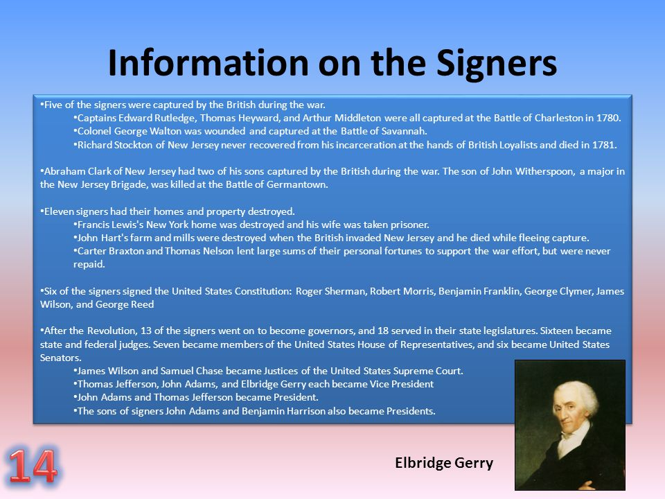 Information on the Signers Five of the signers were captured by the British during the war. Captains Edward Rutledge, Thomas Heyward, and Arthur Middl