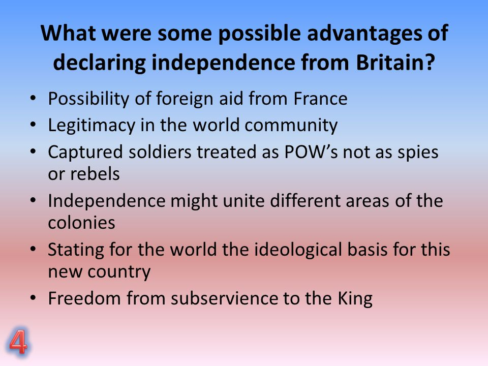 What were some possible disadvantages of declaring independence from Britain.
