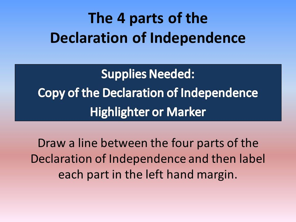 The 4 parts of the Declaration of Independence Draw a line between the four parts of the Declaration of Independence and then label each part in the l