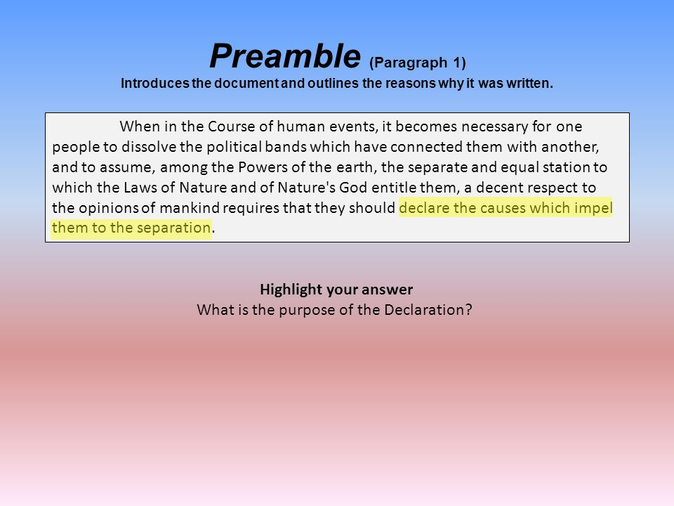 Preamble (Paragraph 1) Introduces the document and outlines the reasons why it was written. When in the Course of human events, it becomes necessary f
