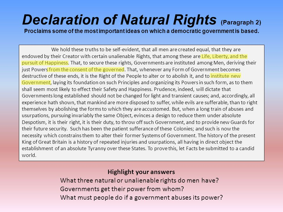 Declaration of Natural Rights (Paragraph 2) Proclaims some of the most important ideas on which a democratic government is based. We hold these truths