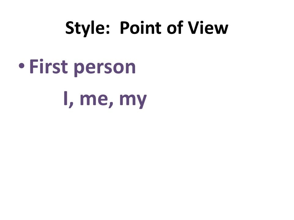 Style: Point of View First person I, me, my