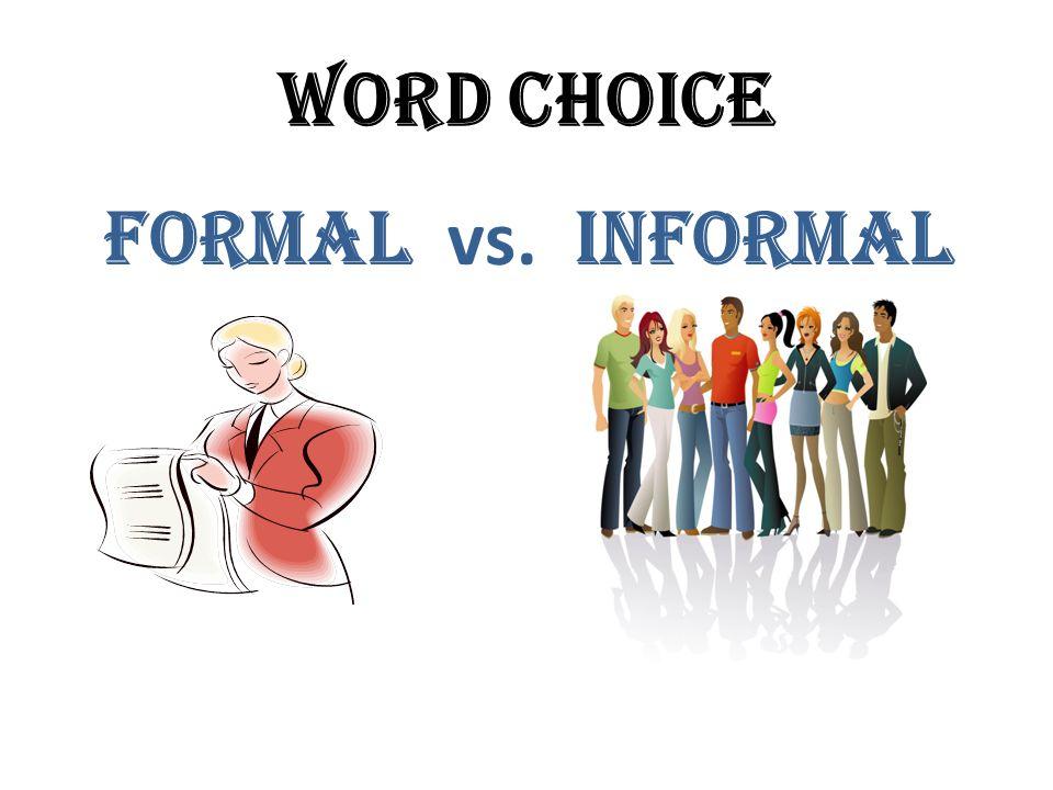 Word choice Formal vs. informal