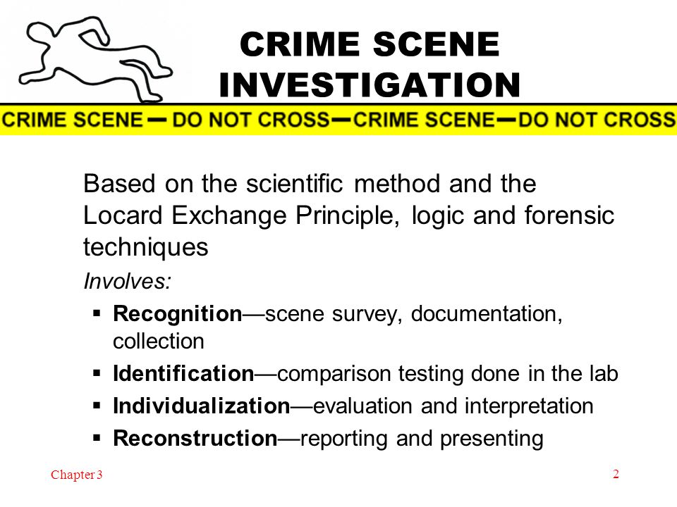 Chapter 3 3 PROCESSING A CRIME SCENE 1) Isolate and secure the scene 2) Survey and document the scene 3) Search for evidence 4) Collect and package evidence, maintaining the chain of custody 5) Submit evidence to the crime lab