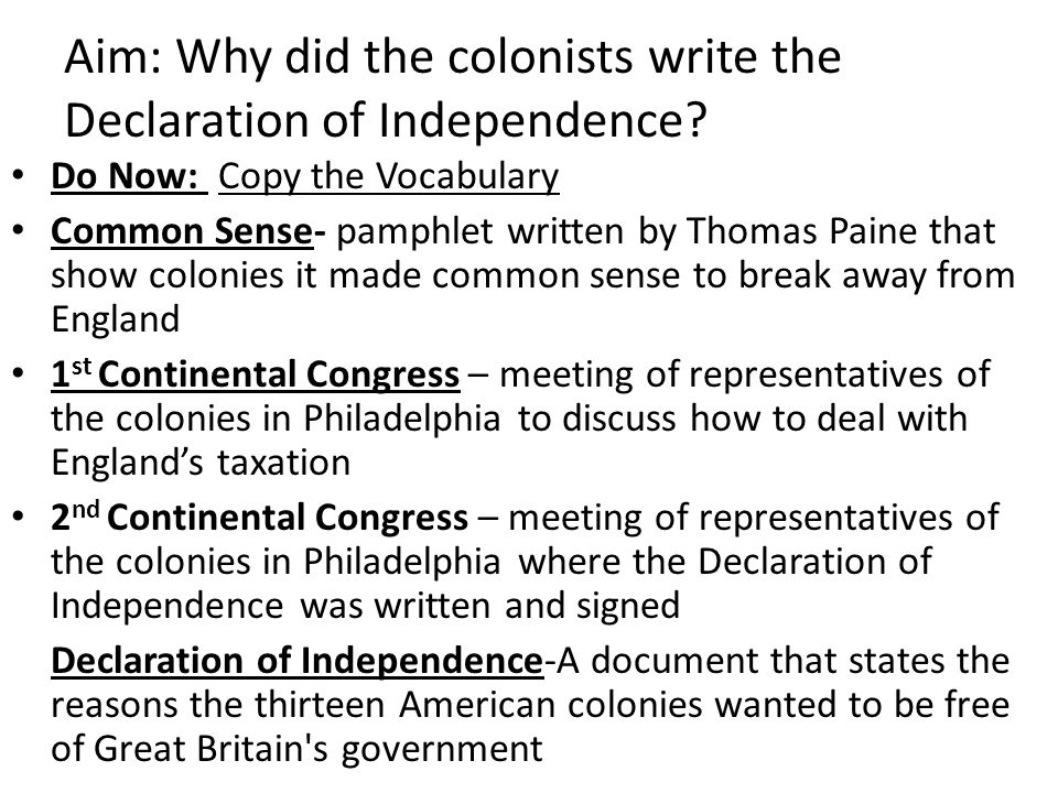 Aim: Why did the colonists write the Declaration of Independence? Do Now: Copy the Vocabulary Common Sense- pamphlet written by Thomas Paine that show