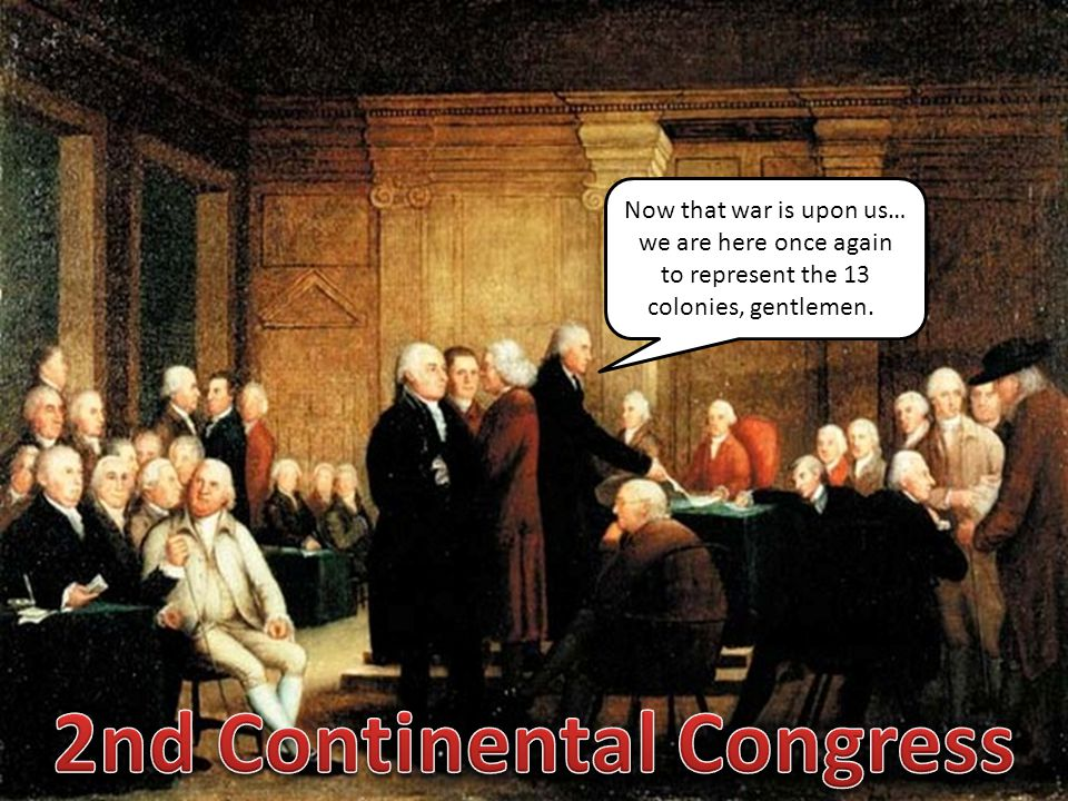 Now that war is upon us… we are here once again to represent the 13 colonies, gentlemen.!