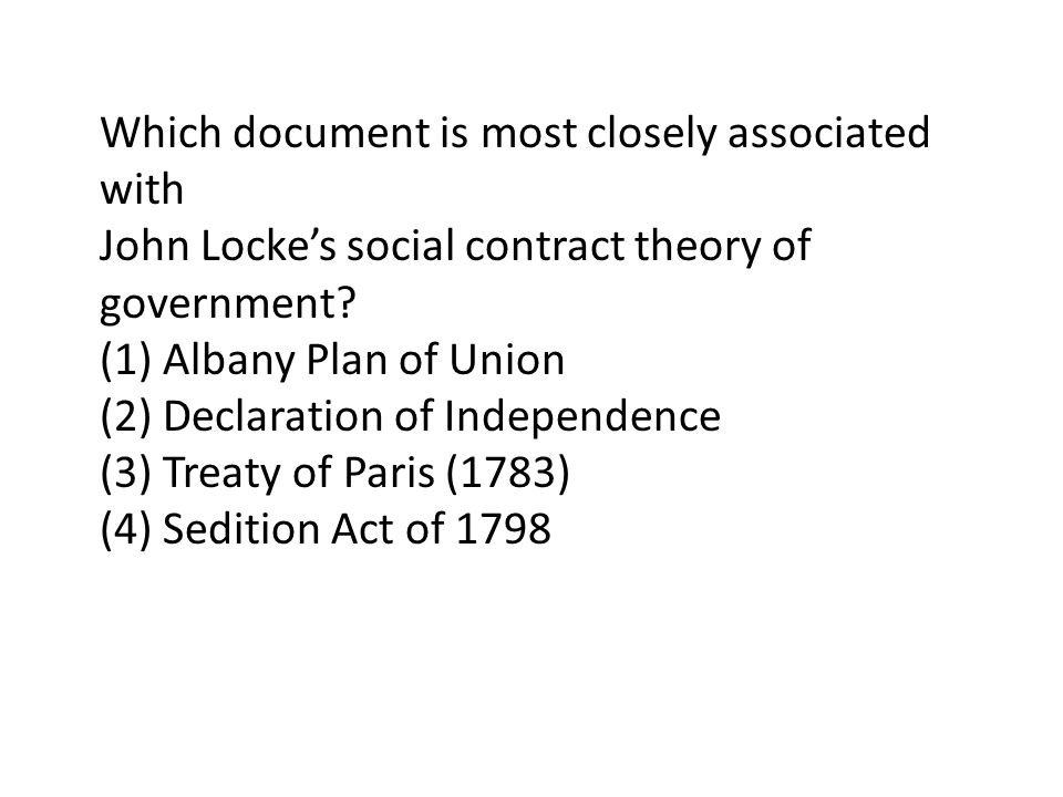 Which document is most closely associated with John Lockes social contract theory of government? (1) Albany Plan of Union (2) Declaration of Independe