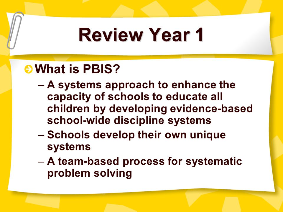 Keeping PBIS Alive School-wide PBIS is active and alive, not static.