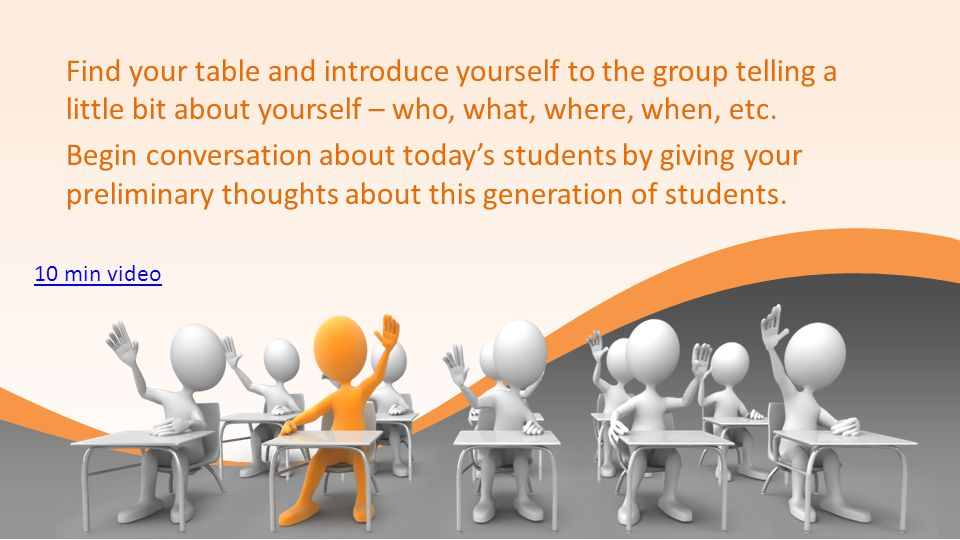 Find your table and introduce yourself to the group telling a little bit about yourself – who, what, where, when, etc.