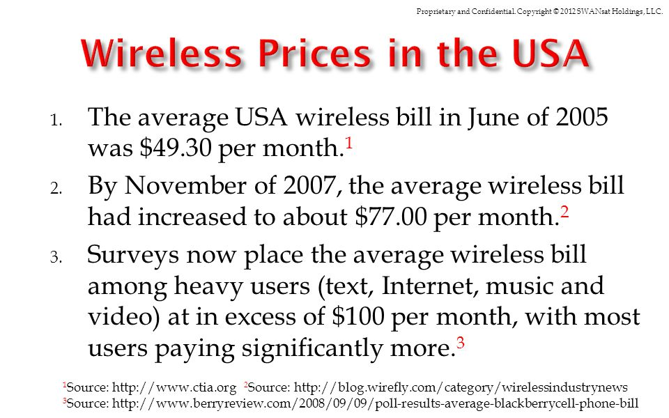 Proprietary and Confidential. Copyright © 2012 SWANsat Holdings, LLC. 1. The average USA wireless bill in June of 2005 was $49.30 per month. 1 2. By N
