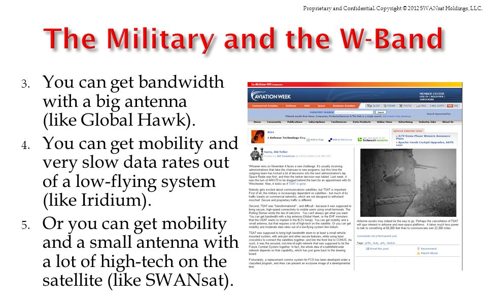 Proprietary and Confidential. Copyright © 2012 SWANsat Holdings, LLC. 3. You can get bandwidth with a big antenna (like Global Hawk). 4. You can get m