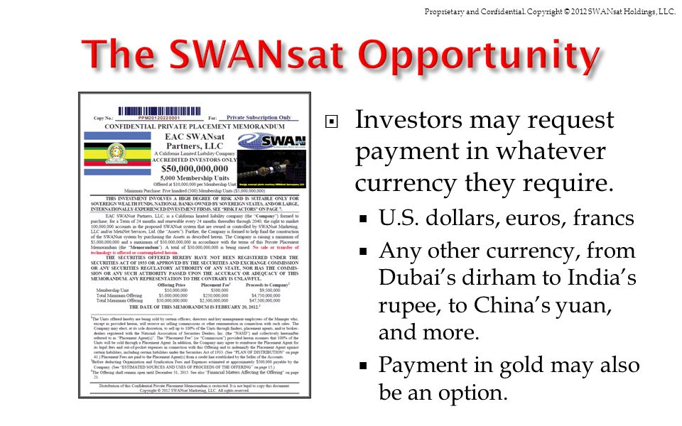Proprietary and Confidential. Copyright © 2012 SWANsat Holdings, LLC. Investors may request payment in whatever currency they require. U.S. dollars, e