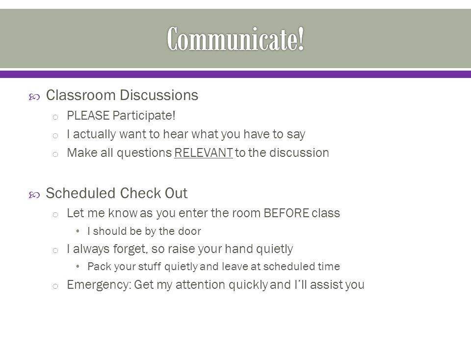 Classroom Discussions o PLEASE Participate.