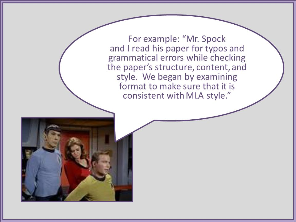For example: Mr. Spock and I read his paper for typos and grammatical errors while checking the papers structure, content, and style. We began by exam