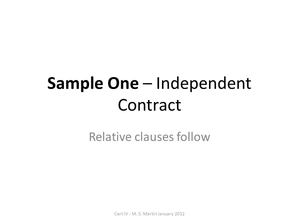 Sample One – Independent Contract Relative clauses follow Cert IV - M. S. Martin January 2012