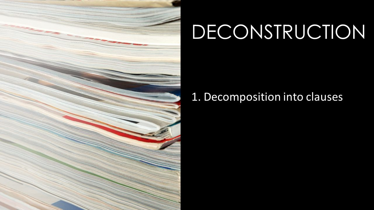 DECONSTRUCTION 1. Decomposition into clauses