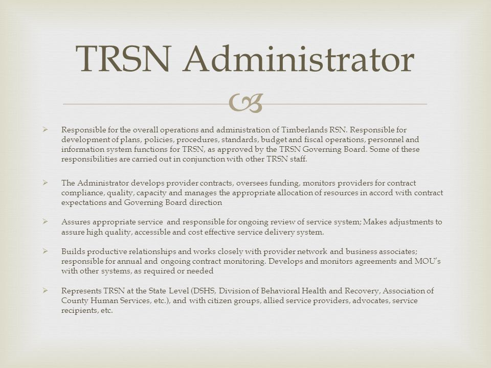 Responsible for the overall operations and administration of Timberlands RSN. Responsible for development of plans, policies, procedures, standards, b