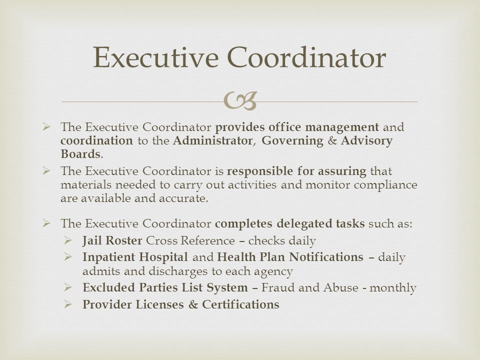 The Executive Coordinator provides office management and coordination to the Administrator, Governing & Advisory Boards.