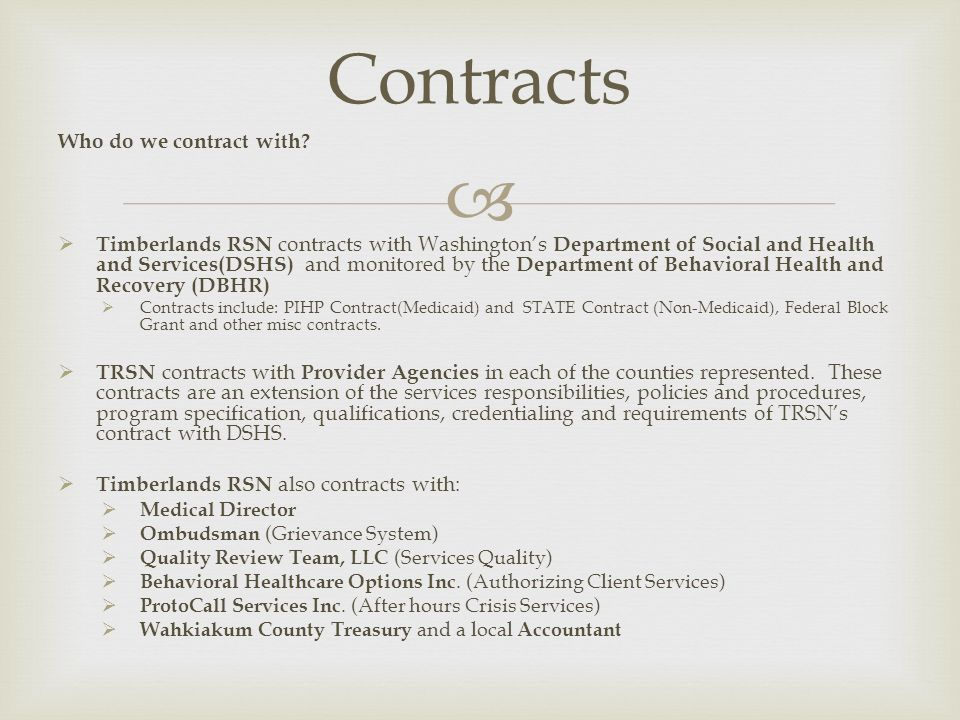 Who do we contract with? Timberlands RSN contracts with Washingtons Department of Social and Health and Services(DSHS) and monitored by the Department