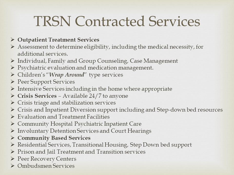 TRSN Contracted Services Outpatient Treatment Services Assessment to determine eligibility, including the medical necessity, for additional services.